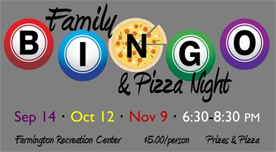 Family Bingo & Pizza Night on September 14 from 6:30 to 8:30 pm at the Farmington Recreation Center. $5.00 per person includes pizza and prizes.