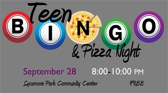 Teen Bingo & Pizza Night at Sycamore Park Community Center on September 28 from 8:00-10:00 pm. FREE